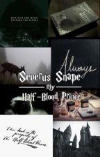 Severus Snape: My Half-Blood Prince by BelledeRavin2015