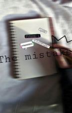 The mistake (on hold) by GiannaxStories