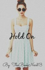 Hold On (Slowly Editing) by TheBookNerd13