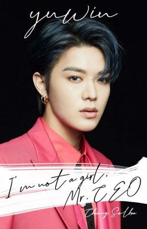 I'm Not A Girl, Mr. CEO //Yuwin FF by CheongSolhee