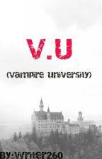 """""""V.U""""  (Vampire University) by writer260"""