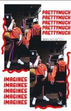 ~PRETTYMUCH IMAGINES~ by BrunchBitch