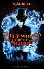 WILLY WONKA AND THE MARAUDERS ⟶ Marauder Era by kmbell92