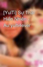 [YulTi] Sự Thật Hiển Nhiên - Au:yulti4ever by myongie95