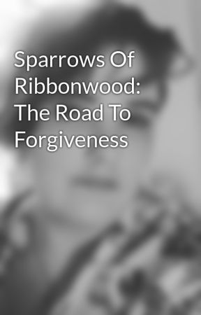 Sparrows Of Ribbonwood: The Road To Forgiveness by TabTalks