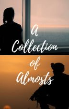 A Collection of Almosts by cori_blaine
