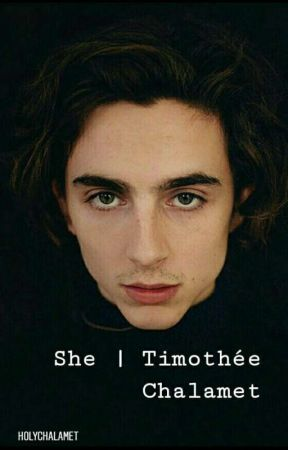 She  Timothée Chalamet by Iovelyharry