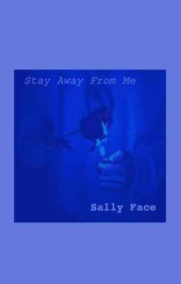 Đọc truyện [SALLY_FACE] Stay Away From Me.