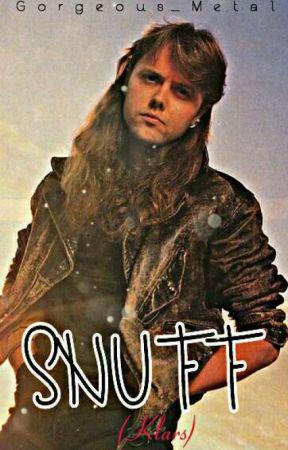 Snuff (Klars) OneShot by Gorgeous_Metal