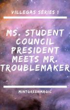 Ms. Student Council President Meets Mr. Troublemaker #Villegas Series 1 by mintgreenmagic