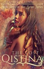 The Lost Qistina: 3# The Lycan Series (Upcoming) by Catherine_Edward