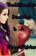The Billionaire's Daughter Is A Street Fighter by shaniceannikie