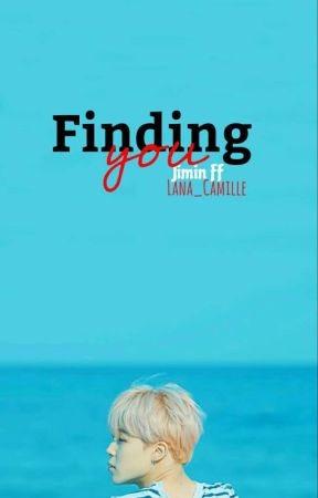 Finding You | Jimin X Reader | ✔ by LanaB13