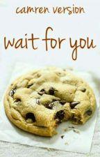 Wait For You (Camren) by camren_version