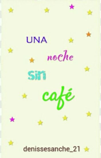 Frases De Una Noche Sin Cafe Denisse Sanchez Wattpad