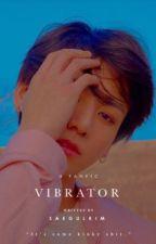 Vibrator || Jeon Jungkook by saegulkim