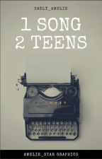 1 Song  ,  2 Teens by Sadly_Amelie