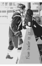 From Trailer to Ice by hockeyhockeyavs