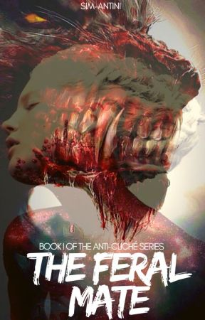The Feral Mate (Completed) by Sim-AntinI