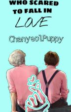 Who Scared To Fall In Love? (NC) by ChanyeolPuppy
