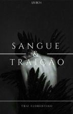 SANGUE & TRAIÇÃO  (CONCLUÍDO) by imthelasthope
