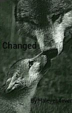 Changed (A werewolf story) by Haleyes4ever