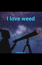 I love weed by UndeadSatan