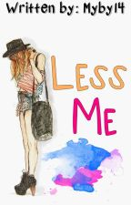 Less Me (One Shot) by Myby14
