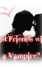 Best Friends with a Vampire? (WATTY AWARDS 2012!!!) by soniia