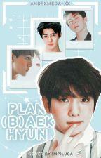 Plan [B]aekhyun by andrxmeda-xx