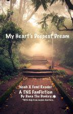 My Heart's Deepest Dream // Noah X Fem! Reader // A TNS FanFiction by FanFic_WriterGirl