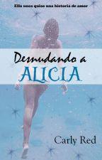 Desnudando a Alicia by SoyCarlyRed
