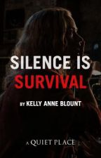 Silence Is Survival by KellyAnneBlount