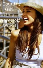 A Country Girl in a Werewolf World by CowgirlUp3