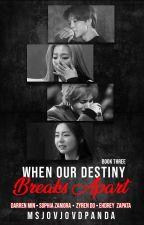 When Our Destiny Breaks Apart (ZyMae & DaPhia) Book 3 by MsjovjovdPanda