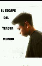 El Escape Del Tercer Mundo by MartRicardo