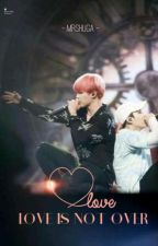 Love is not over [Yoonmin] by MrShuga