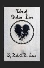 Tales Of Broken Love by Dakota5M