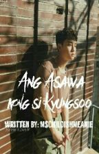 Ang Asawa Kong Si Kyungsoo [AAKK] by leyanlemon