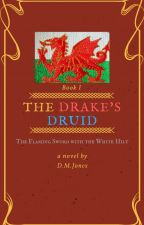 The Drake's Druid: Book I: The Flaming Sword with the White Hilt by user64761422