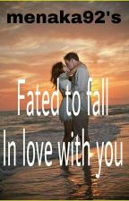 Fated to Fall in love with you by menaka92