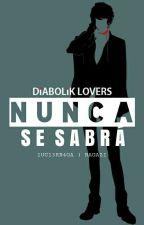 Nunca se sabrá... *ೃDiabolik Lovers*ೃ by iNXGAZI