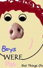 Boys WERE Pigs[Editing] by jellystar3409