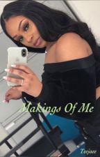 The Makings Of Me  by teejaeee
