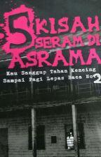5 KISAH SERAM DI ASRAMA by NurulFatihah1526