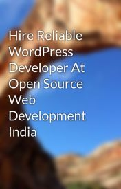 Hire Reliable WordPress Developer At Open Source Web Development India by wordpresscms