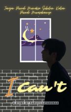 I Can't by PanggilSayaNunaa