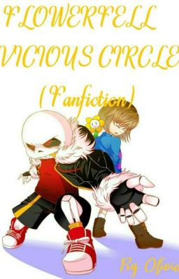 Đọc truyện Flowerfell - Vicious circle (Undertale Aus fanfiction by Olivia)