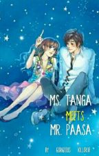 Ms. Tanga Meets Mr. Paasa (Soon To Be Published) by Gorgeous_Killer08