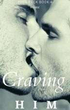Craving Him |Completed| by RenujaHaque94